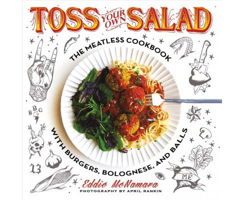 Toss Your Own Salad : The Meatless Cookbook With Burgers, Bolognese, and Balls -  (Paperback) - image 1 of 1