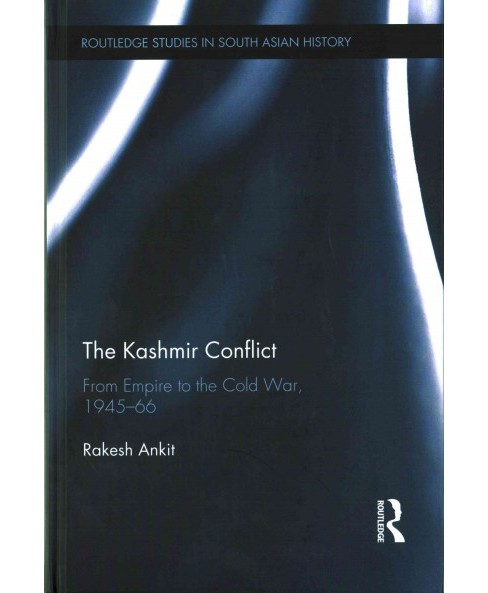 Kashmir Conflict : From Empire to the Cold War, 1945-66 (Hardcover) (Rakesh Ankit) - image 1 of 1