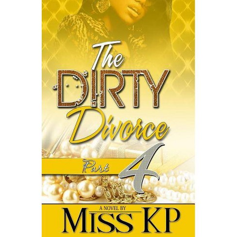 The Dirty Divorce Part 4 - by  Miss Kp (Paperback) - image 1 of 1