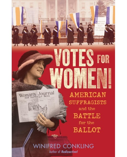 Votes for Women! : American Suffragists and the Battle for the Ballot - by Winifred Conkling (Hardcover) - image 1 of 1