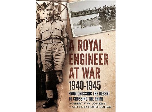 Royal Engineer at War 1940-1945 : From Crossing the Desert to Crossing the Rhine (Hardcover) (Martyn - image 1 of 1