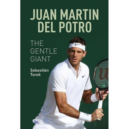 Juan Martin del Potro: The Gentle Giant - by  Sebastian Torok (Paperback) - image 1 of 1