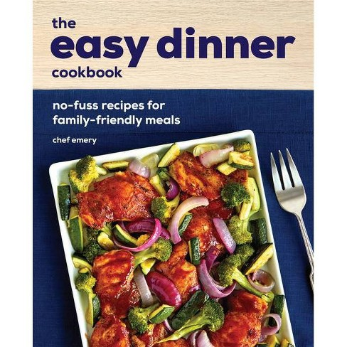The Easy Dinner Cookbook - by  Chef Emery (Paperback) - image 1 of 1