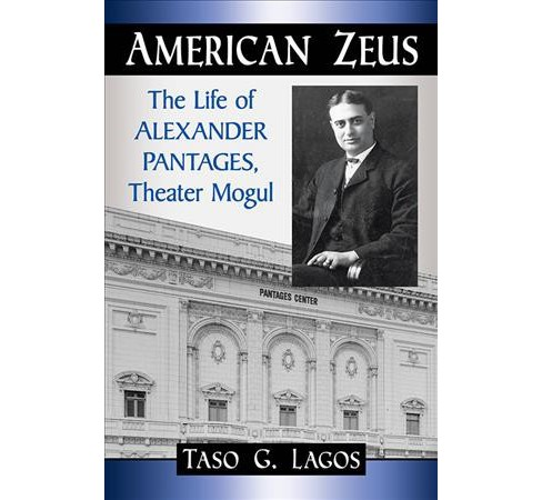 American Zeus : The Life of Alexander Pantages, Theater Mogul -  by Taso G. Lagos (Paperback) - image 1 of 1