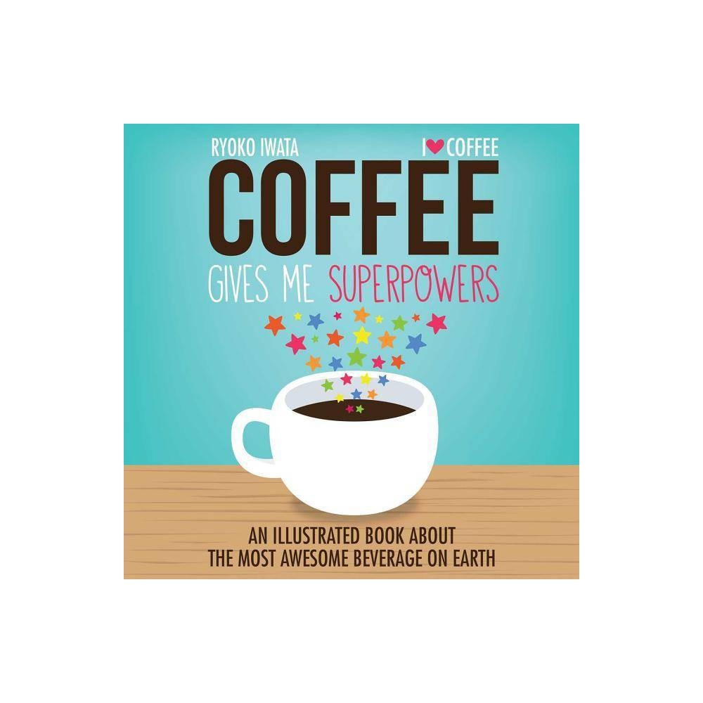 Coffee Gives Me Superpowers - by Ryoko Iwata (Hardcover) Price