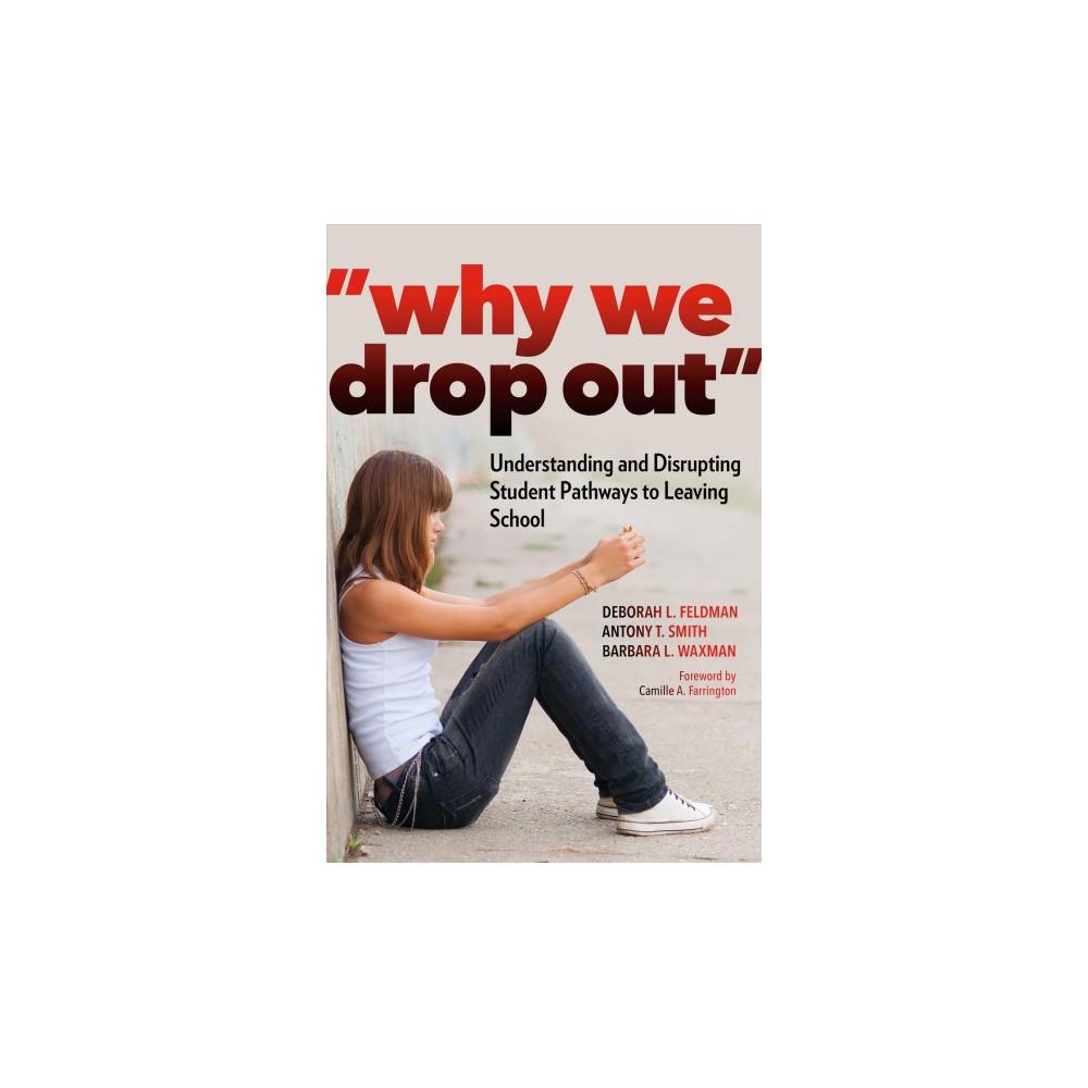 Why We Drop Out : Understanding and Disrupting Student Pathways to Leaving School (Paperback) (Deborah