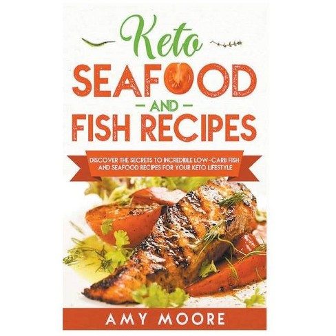 Keto Seafood And Fish Recipes Discover The Secrets To Incredible Low Carb Fish And Seafood Recipes For Your Keto Lifestyle By Amy Moore Target