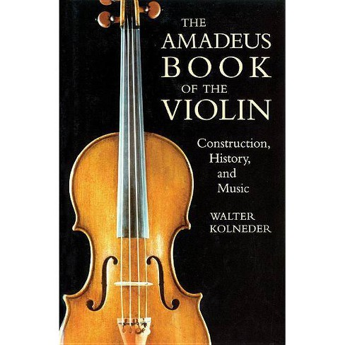 The Amadeus Book of the Violin - by  Walter Kolneder (Paperback) - image 1 of 1