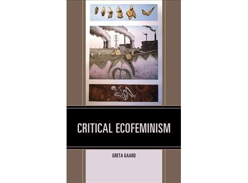 Critical Ecofeminism -  (Ecocritical Theory and Practice) by Greta Gaard (Hardcover) - image 1 of 1