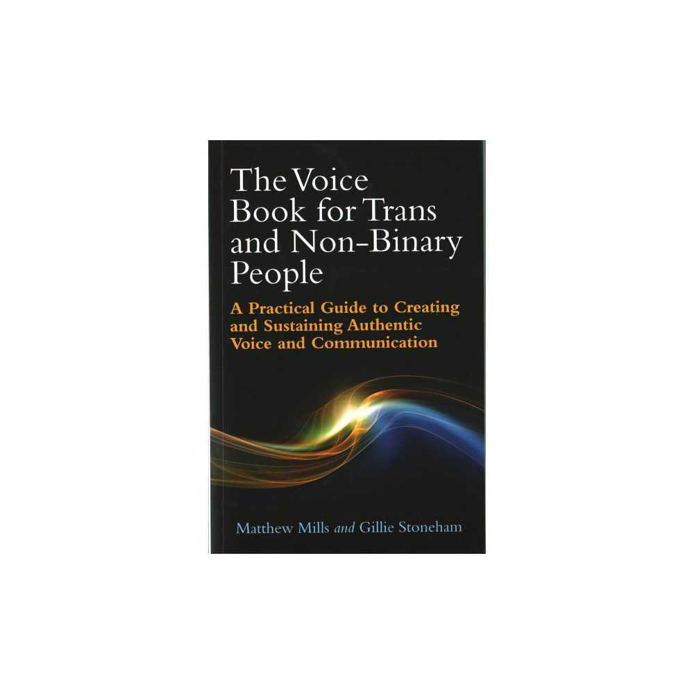 Voice Book for Trans and Non-Binary People : A Practical Guide to Creating and Sustaining Authentic