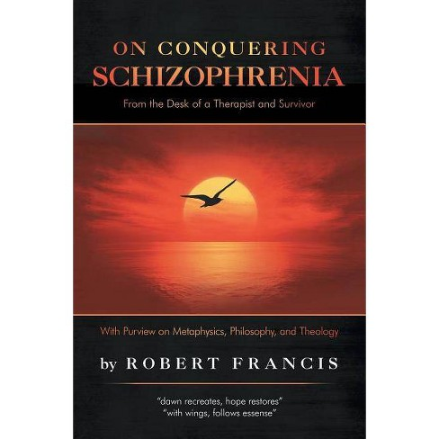 On Conquering Schizophrenia - by  Robert Francis (Paperback) - image 1 of 1