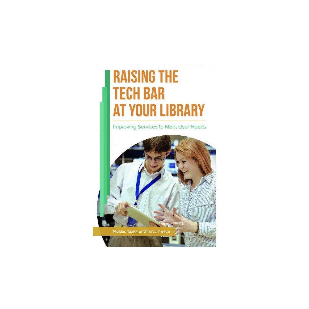 Raising the Tech Bar at Your Library : Improving Services to Meet User Needs (Paperback) (Nick D.