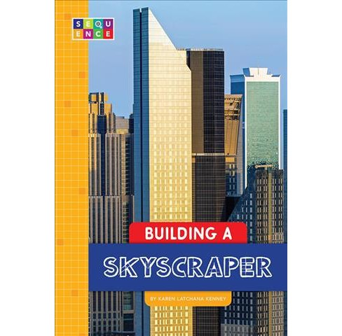 Building a Skyscraper -  (Sequence Amazing Structures) by Karen Latchana Kenney (Paperback) - image 1 of 1