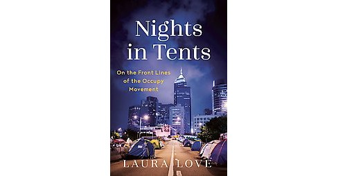 Nights in Tents : On the Front Lines of the Occupy Movement (Paperback) (Laura Love) - image 1 of 1