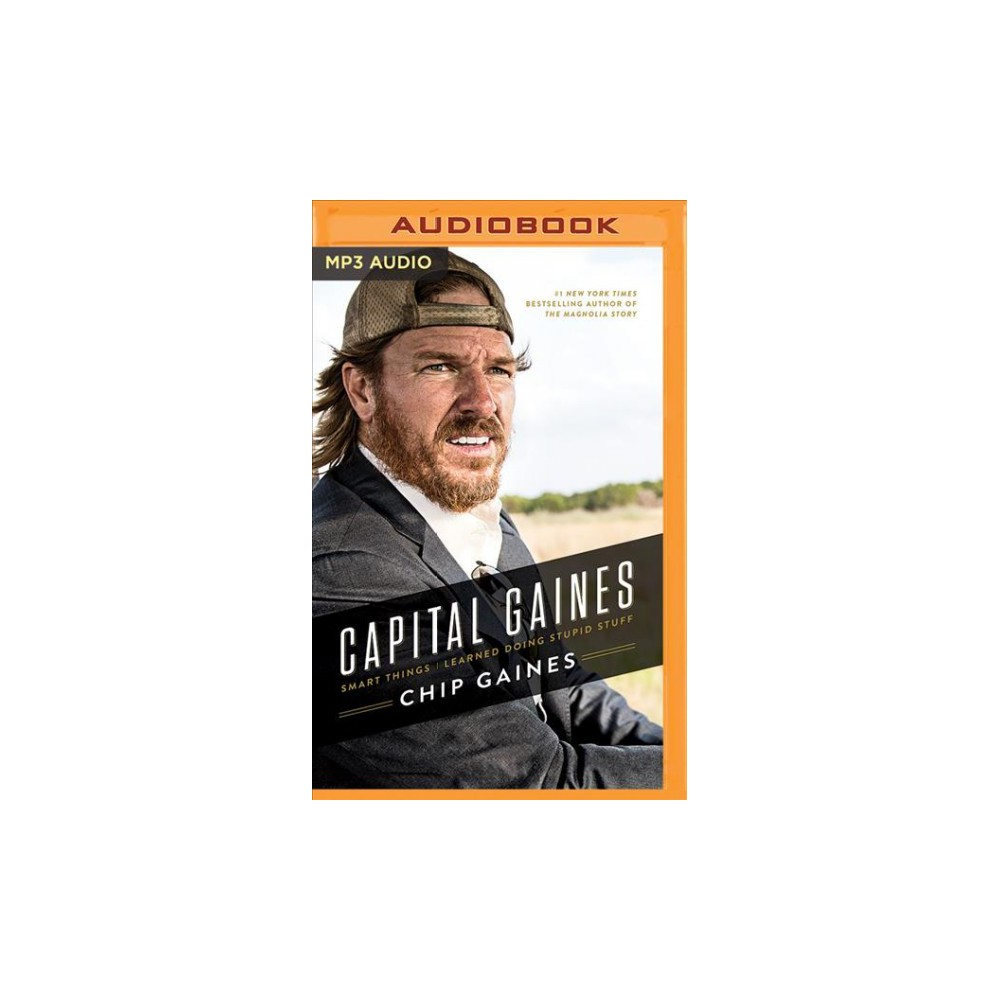 Capital Gaines : Smart Things I Learned Doing Stupid Stuff - by Chip Gaines (MP3-CD)