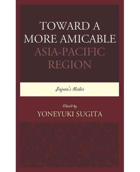 Toward a More Amicable Asia-Pacific Region : Japan's Roles (Hardcover) - image 1 of 1