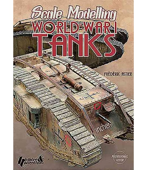 Tank Models of the First World War (Paperback) (Fru00e9du00e9ric Astier) - image 1 of 1