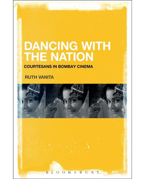 Dancing With the Nation : Courtesans in Bombay Cinema -  by Ruth Vanita (Hardcover) - image 1 of 1