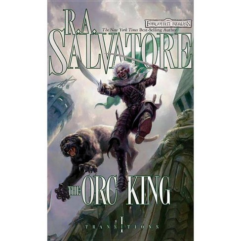 The Orc King - (Forgotten Realms Novel: Transitions Trilogy) by R A  Salvatore (Paperback)