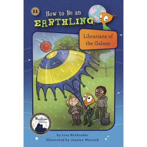 Librarians of the Galaxy (Book 11) - (How to Be an Earthling (R)) by  Lisa Harkrader (Hardcover) - image 1 of 1