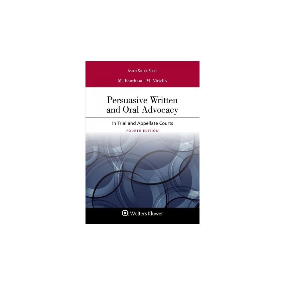 Persuasive Written and Oral Advocacy : In Trial and Appellate Courts - (Paperback)