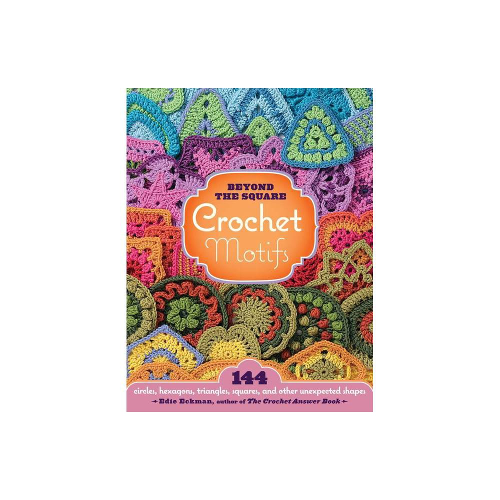 Beyond The Square Crochet Motifs By Edie Eckman Spiral Bound