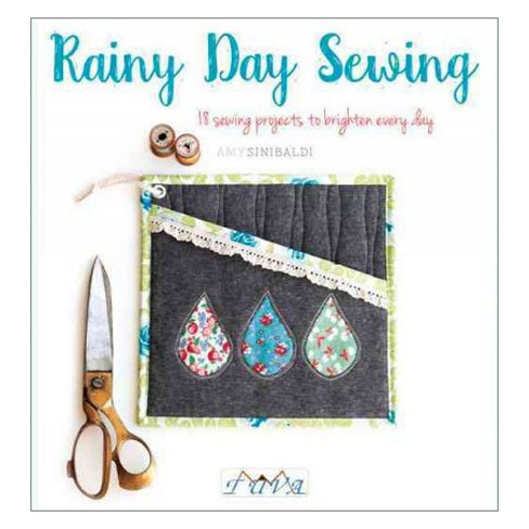 Rainy Day Sewing : 18 Sewing Projects to Brighten Every Day (Paperback) (Amy Sinibaldi) - image 1 of 1
