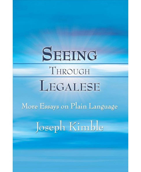Seeing Through Legalese : More Essays on Plain Language -  by Joseph Kimble (Hardcover) - image 1 of 1