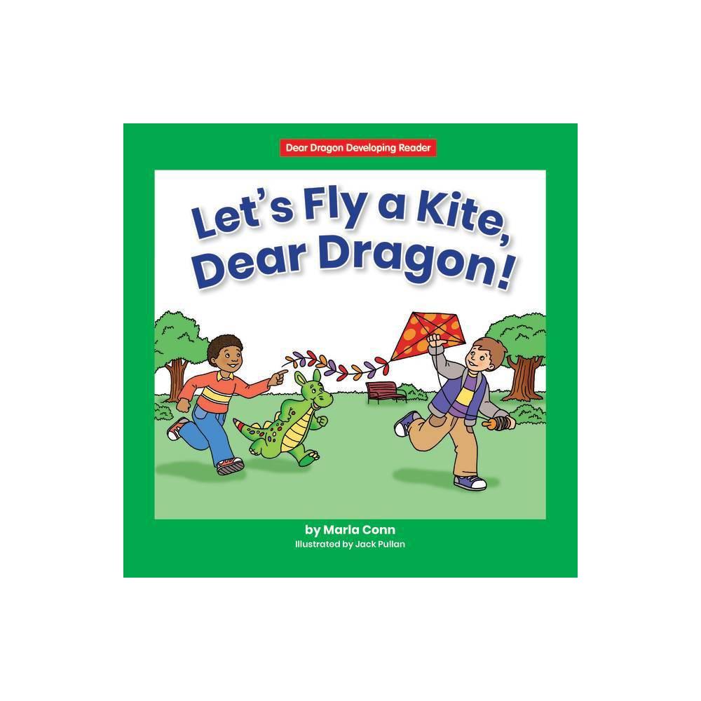 Let S Fly A Kite Dear Dragon Dear Dragon Developing Readers Level D By Marla Conn Paperback