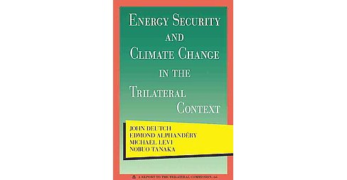 Energy Security and Climate Change in the Trilateral Context (Paperback) (John Deutch & Edmond - image 1 of 1