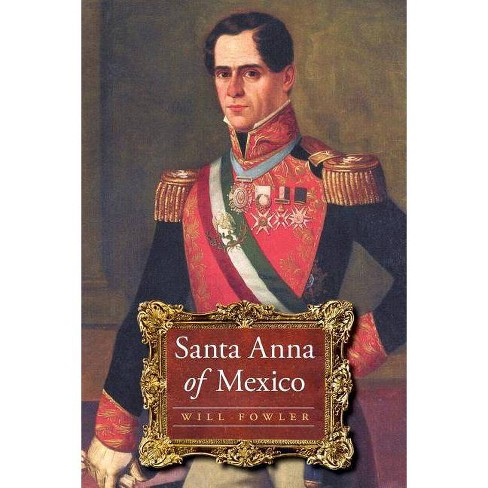 Santa Anna of Mexico - by  Will Fowler (Paperback) - image 1 of 1