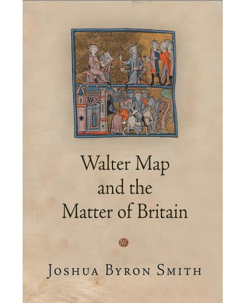 Walter Map and the Matter of Britain (Hardcover) (Joshua Byron Smith) - image 1 of 1