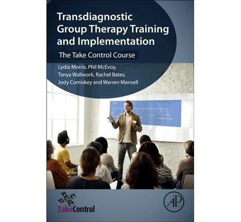 Transdiagnostic Group Therapy Training and Implementation : The Take Control Course -  (Paperback) - image 1 of 1