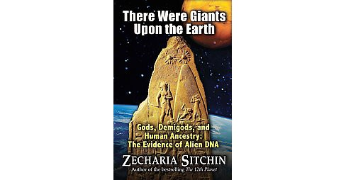 There Were Giants upon the Earth : Gods, Demigods, and Human Ancestry: The Evidence of Alien DNA - image 1 of 1