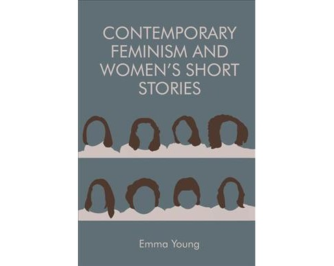 Contemporary Feminism and Women's Short Stories -  by Emma Young (Hardcover) - image 1 of 1