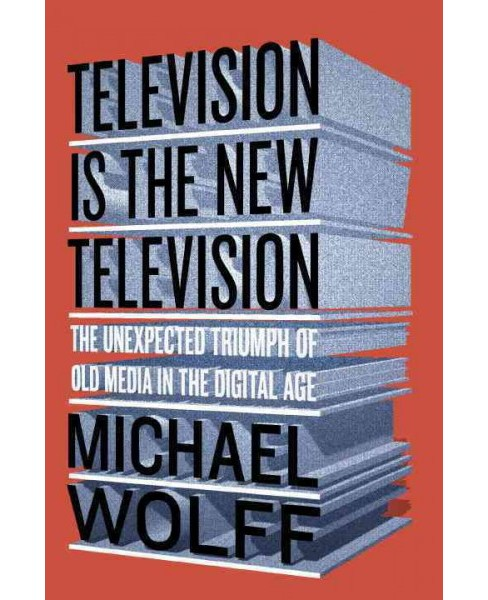 Television Is the New Television : The Unexpected Triumph of Old Media in the Digital Age (Reprint) - image 1 of 1