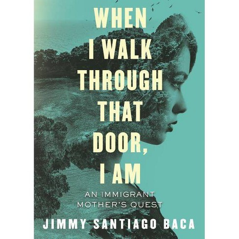 When I Walk Through That Door, I Am - by  Jimmy Santiago Baca (Paperback) - image 1 of 1