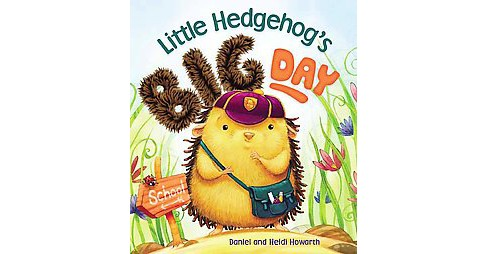 Little Hedgehog's Big Day (Hardcover) (Daniel Daniel & Heidi Howarth) - image 1 of 1