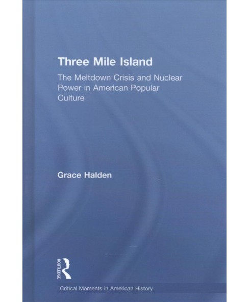 Three Mile Island : The Meltdown Crisis and Nuclear Power in American Culture -  (Hardcover) - image 1 of 1
