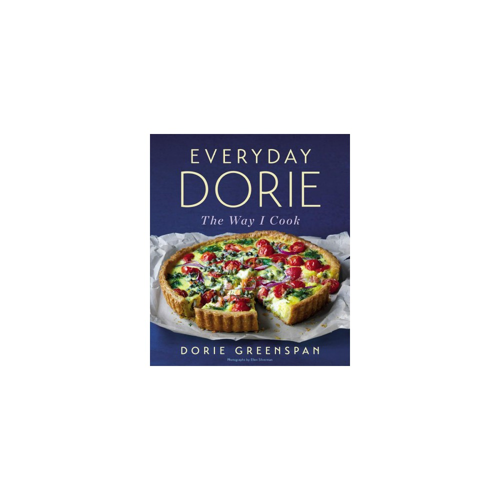 Everyday Dorie : The Way I Cook - by Dorie Greenspan (Hardcover)