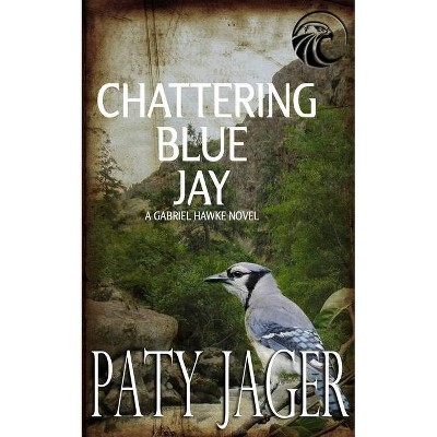 Chattering Blue Jay - (Gabriel Hawke Novel) by  Paty Jager (Paperback)