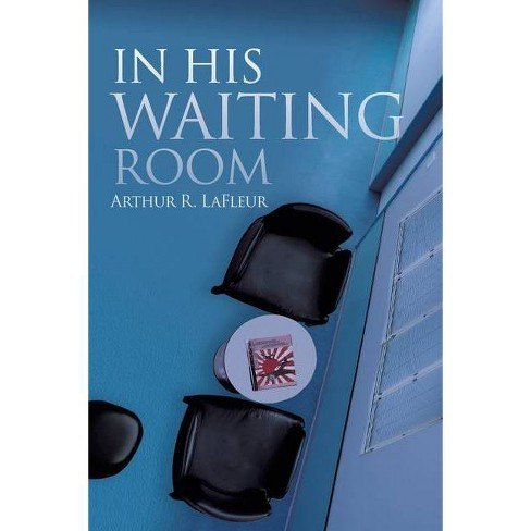 In His Waiting Room - by  Arthur R LaFleur (Paperback) - image 1 of 1