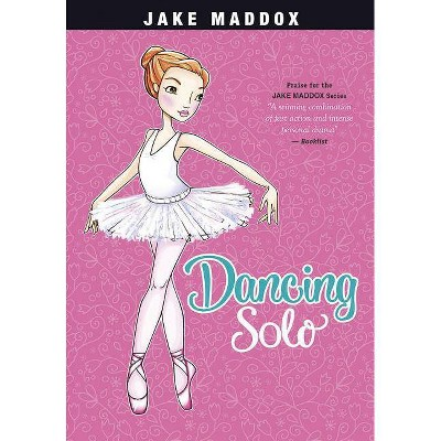 Dancing Solo - (Jake Maddox: Girl Stories) by  Jake Maddox (Paperback)
