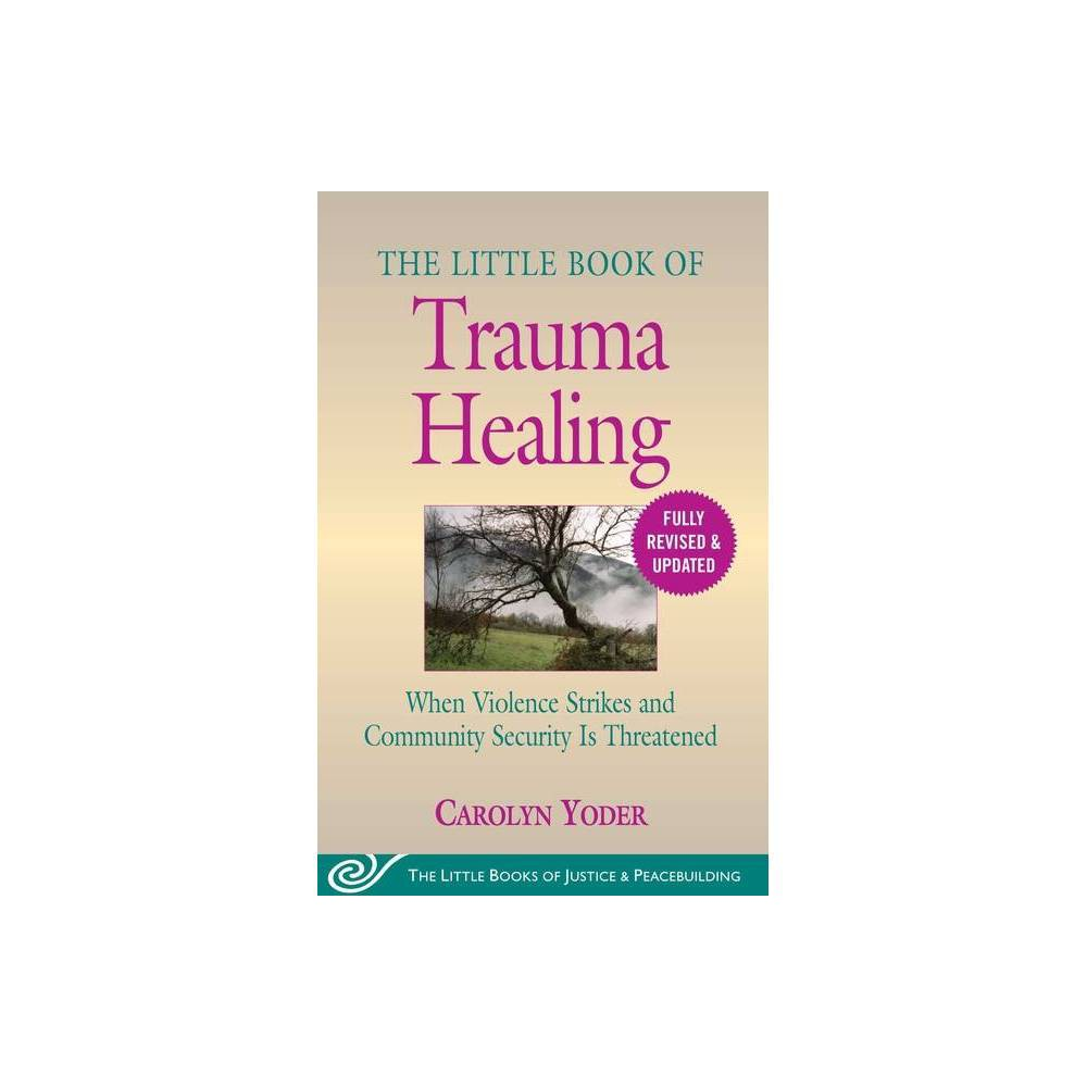 The Little Book Of Trauma Healing Revised Updated Justice And Peacebuilding By Carolyn Yoder Paperback