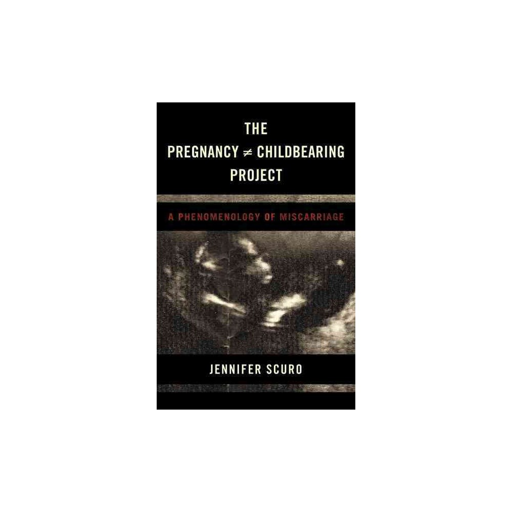 Pregnancy Does-not-equal Childbearing Project : A Phenomenology of Miscarriage (Hardcover) (Jennifer