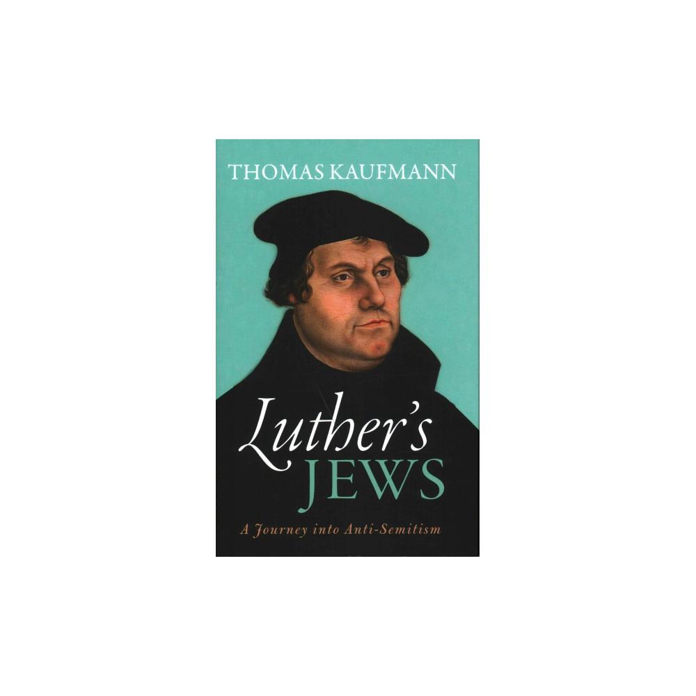 Luther's Jews : A Journey into Anti-Semitism (Hardcover) (Thomas Kaufmann)