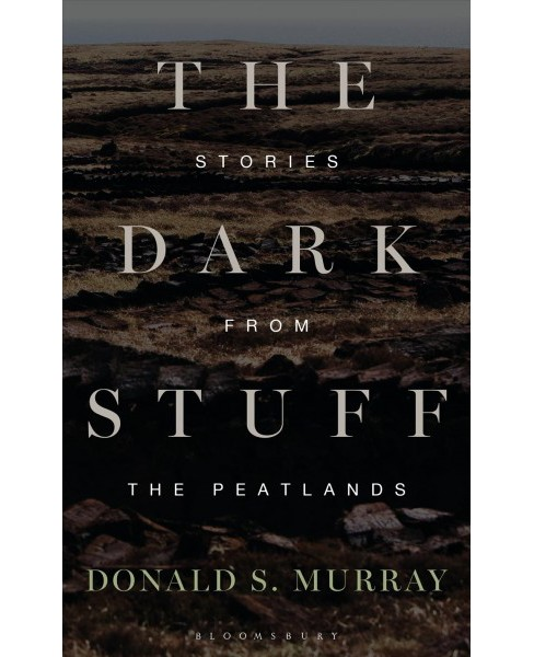 Dark Stuff : Stories from the Peatlands -  by Donald S. Murray (Hardcover) - image 1 of 1