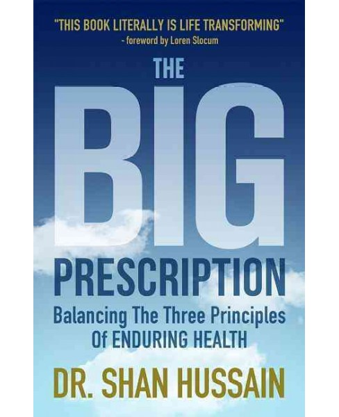 Big Prescription : Balancing the Three Principles of Enduring Health (Paperback) (Shan Hussain) - image 1 of 1