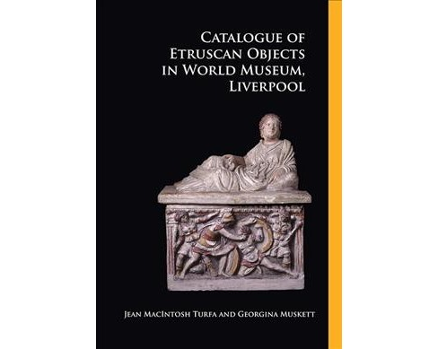 Catalogue of Etruscan Objects in World Museum, Liverpool (Paperback) (Jeann Macintosh Turfa & Georgina - image 1 of 1