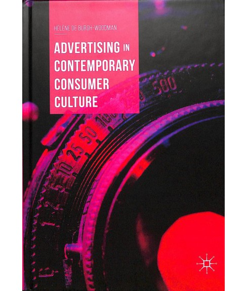 Advertising in Contemporary Consumer Culture -  by Hu00e9lu00e8ne De Burgh-woodman (Hardcover) - image 1 of 1